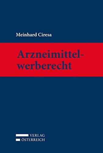 Kommentar zum Arzneimittelwerberecht: Meinhard Ciresa