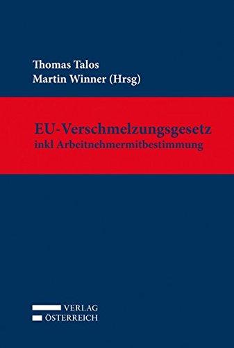 Kommentar zum EU-Verschmelzungsgesetz (einschl. Arbeitnehmermitbestimmungsverfahren): Thomas Talos