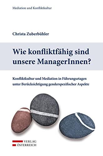 9783704663597: Wie konfliktfähig sind unsere ManagerInnen?: Konfliktkultur und Mediation in Führungsetagen unter Berücksichtigung genderspezifischer Aspekte