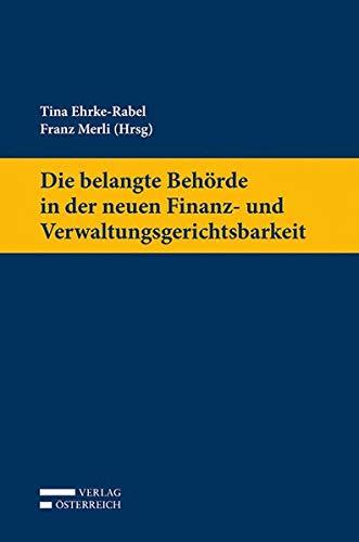 Die belangte Behörde in der neuen Finanz- und Verwaltungsgerichtsbarkeit: Tina Ehrke-Rabel
