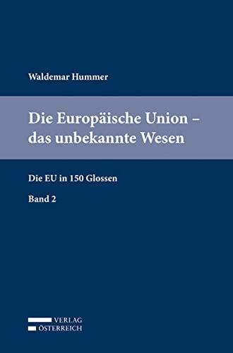 Die Europaische Union - das unbekannte Wesen: Die EU in 150 Glossen: Waldemar Hummer