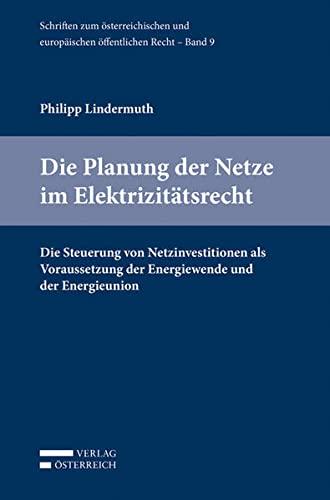 9783704671738: Die Planung der Netze im Elektrizitätsrecht: Die Steuerung von Netzinvestitionen als Voraussetzung der Energiewende und der Energieunion