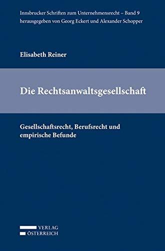Die Rechtsanwaltsgesellschaft: Gesellschaftsrecht, Berufsrecht und empirische Befunde (Paperback): ...
