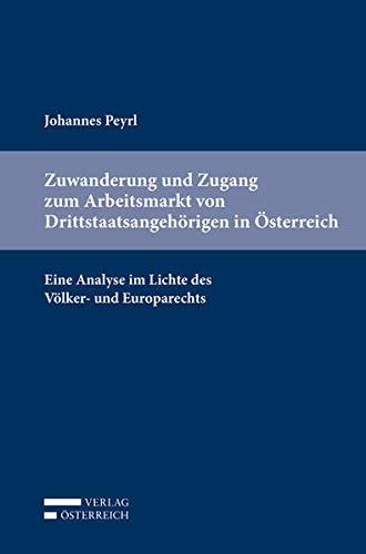 Zuwanderung und Zugang zum Arbeitsmarkt von Drittstaatsangehorigen in Osterreich: Eine Analyse im ...