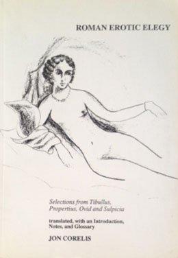roman Erotic Elegy: Selections from Tibullus, Propertius, Ovid and Sulpicia: Corelis, Jon