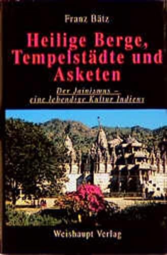 9783705900493: Heilige Berge, Tempelstädte und Asketen: Der Jainismus - eine lebendige Kultur Indiens