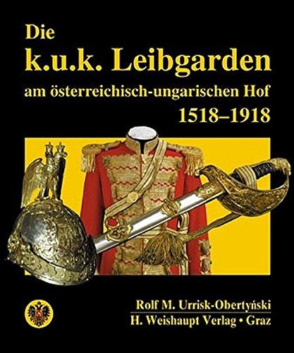 9783705902039: Die k. u. k. Leibgarden am osterreichisch-ungarischen Hof 1518-1918