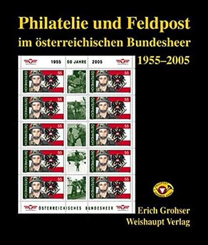 Philatelie und Feldpost im österr. Bundesheer 1955-2005: Erich Grohser