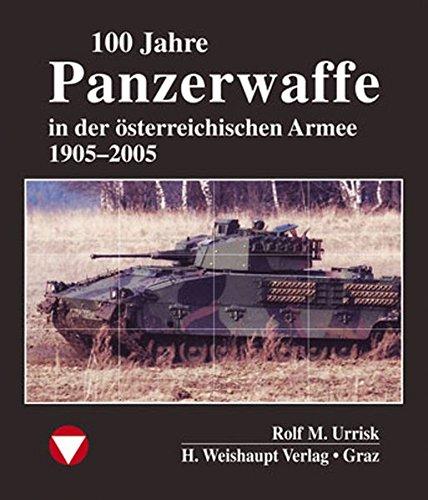100 Jahre Panzerwaffe im osterreichischen Heer: Rolf M. Urrisk