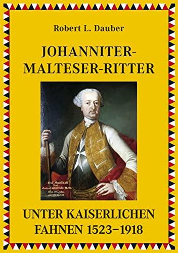 Johanniter- Malteser- Ritter unter kaiserlichen Fahnen 1530?1918: Robert L. Dauber