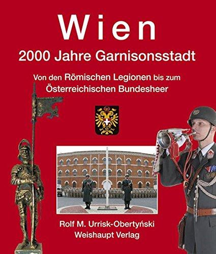 Wien. 2000 Jahre Garnisonsstadt: Rolf M. Urrisk-Obertynski