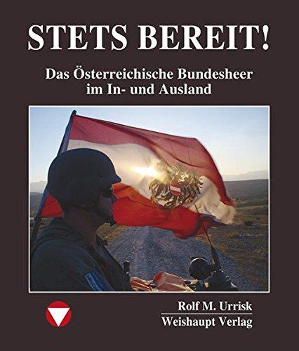 STETS BEREIT!: Das Österreichische Bundesheer im In- und Ausland - Urrisk Rolf M