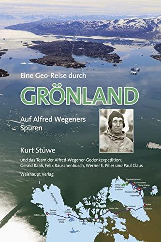 9783705903753: Eine Geo-Reise durch GR�NLAND: Auf Alfred Wegeners Spuren