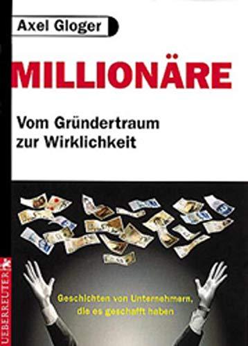 9783706402972: Millionäre. Vom Gründertraum zur Wirklichkeit
