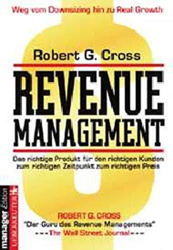 9783706403481: Revenue Management. Das richtige Produkt für den richtigen Kunden zum richtigen Zeitpunkt zum richtigen Preis