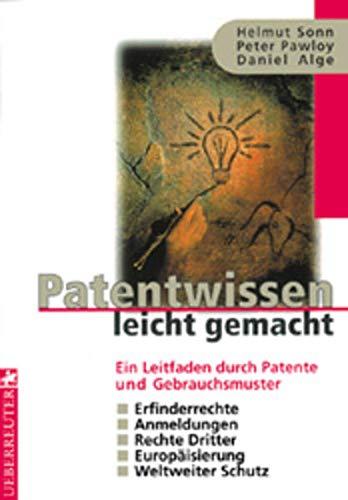 9783706403887: Patente leicht gemacht. Patente/Gebrauchsmuster/Erfinderrechte/Anmeldung/Rechte Dritter/Europäisierung/Weltweiter Schutz
