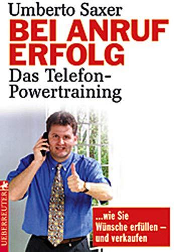 9783706406482: Bei Anruf Erfolg : Das Telefon-Powertraining ... wie Sie Wünsche erfüllen und verkaufen
