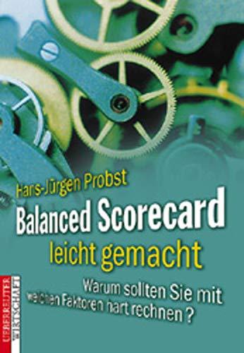 9783706407618: Balanced Scorecard leicht gemacht. Warum sollten Sie mit weichen Faktoren hart rechnen?