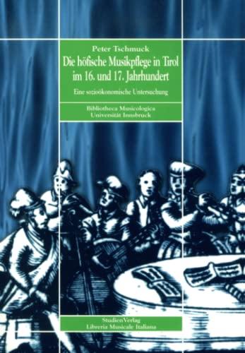 Die höfische Musikpflege in Tirol im 16. und 17. Jahrhundert: Peter Tschmuck
