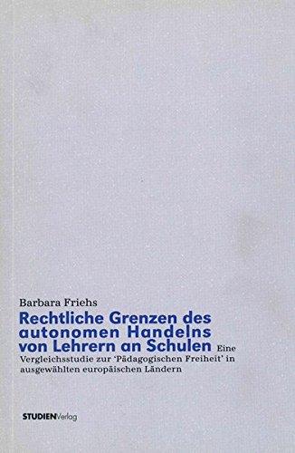 9783706514385: Rechtliche Grenzen des autonomen Handelns von Lehrern an Schulen: Eine Vergleichsstudie zur 'Pädagogischen Freiheit' in ausgewählten europäischen Ländern