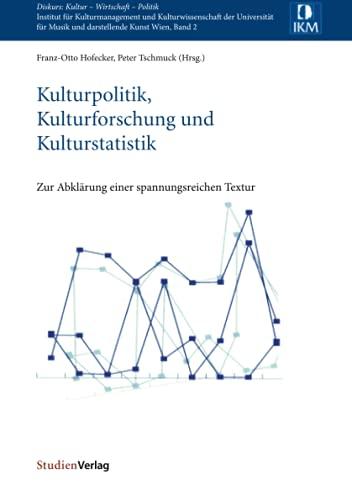 9783706518246: Kulturpolitik, Kulturforschung und Kulturstatistik: zur Abkl�rung einer spannungsreichen Textur (Diskurs: Kultur - Wirtschaft - Politik)