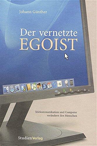 9783706519878: Der vernetzte Egoist: Telekommunikation und Computer verändern den Menschen