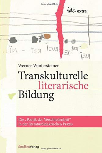 9783706540940: Transkulturelle literarische Bildung: Die Poetik der Verschiedenheit in der literaturdidaktischen Praxis (ide-extra / Band: 12)