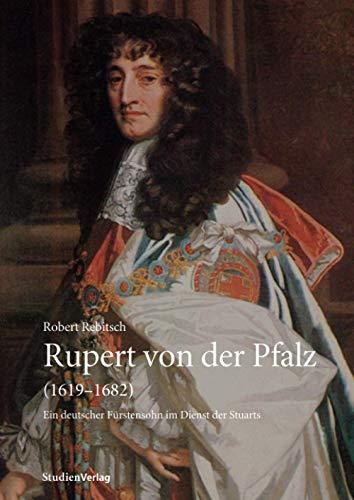 Rupert von der Pfalz (1619-1682): Robert Rebitsch