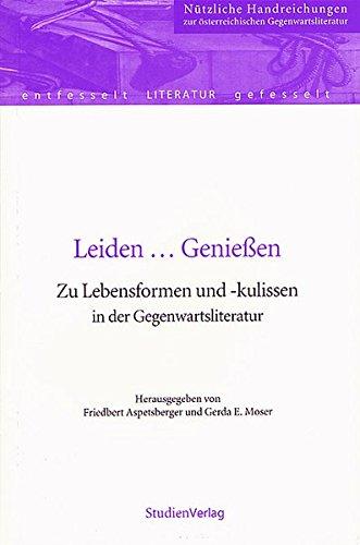Leiden.Genießen. Zu Lebensformen und Kulissen in der Gegenwartsliteratur: Friedbert ...
