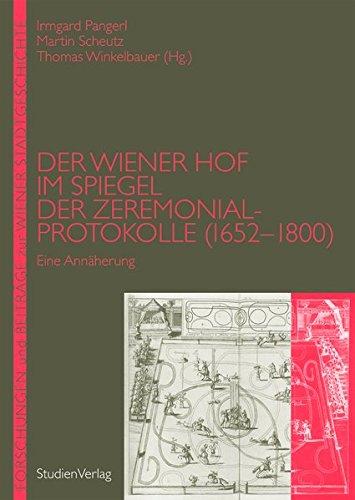Der Wiener Hof im Spiegel der Zeremonialprotokolle: Martin Scheutz