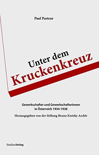 9783706546003: Unter dem Kruckenkreuz: Gewerkschafter und Gewerkschafterinnen in Osterreich 1934-1938
