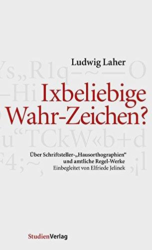 """9783706546294: Ixbeliebige Wahr-Zeichen?: Über Schriftsteller-""""Hausorthographien"""" und amtliche Regel-Werke"""