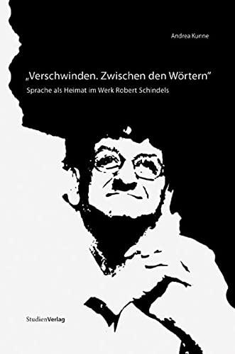 9783706546959: Verschwinden. Zwischen den Wörtern: Sprache als Heimat im Werk Robert Schindels