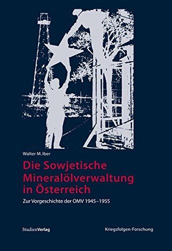 9783706548700: Die Sowjetische Mineralölverwaltung in Österreich: Zur Vorgeschichte der OMV 1945-1955