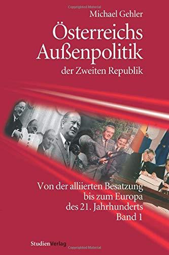 Österreichs Außenpolitik der Zweiten Republik (Band 1): Michael Gehler