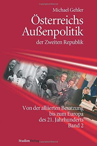 Österreichs Außenpolitik der Zweiten Republik (Band 2): Michael Gehler