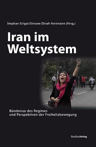9783706549394: Iran im Weltsystem: Bündnisse des Regimes und Perspektiven der Freiheitsbewegung