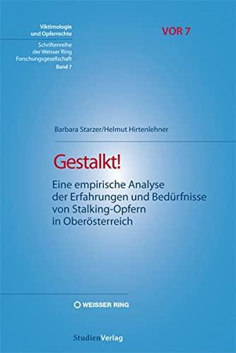 9783706550314: Gestalkt!: Eine empirische Analyse der Erfahrungen und Bedürfnisse von Stalking-Opfern in Oberösterreich