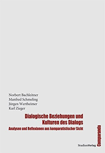 9783706550727: Dialogische Beziehungen und Kulturen des Dialogs: Analysen und Reflexionen aus komparatistischer Sicht