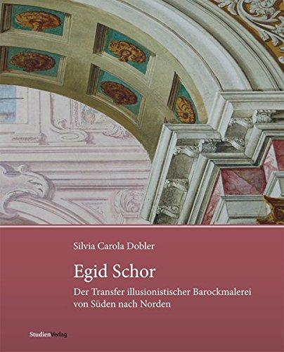 9783706551458: Egid Schor: Der Transfer illusionistischer Barockmalerei von Süden nach Norden