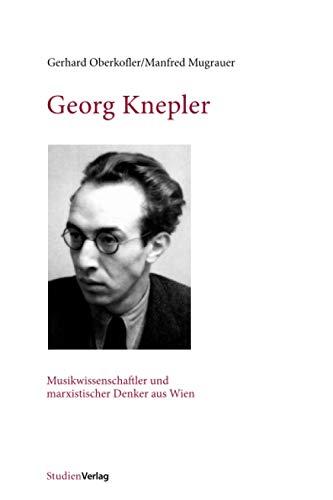 9783706553230: Georg Knepler: Musikwissenschaftler und marxistischer Denker aus Wien