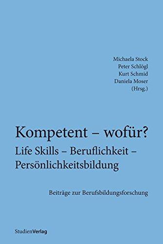 9783706554008: Kompetent - wofür? Life Skills - Beruflichkeit - Persönlichkeitsbildung