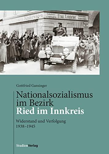 Nationalsozialismus im Bezirk Ried im Innkreis: Widerstand und Verfolgung 1938-1945 (Hardback): ...