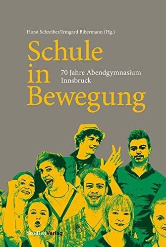 9783706554886: Schule in Bewegung: 70 Jahre Abendgymnasium Innsbruck