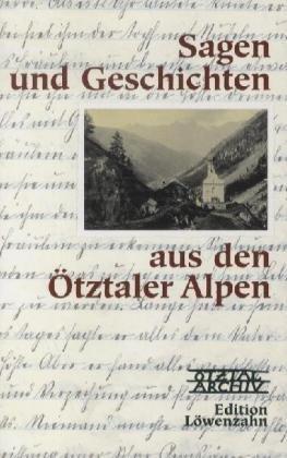 9783706621571: Sagen und Geschichten aus den Ötztaler Alpen (Ötztal-Archiv Schriftenreihe)