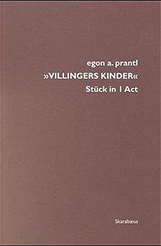 Villingers Kinder : Stück in 1 Act - Egon A. Prantl