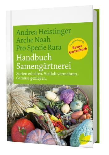 9783706623520: Handbuch Samengärtnerei: Sorten erhalten. Vielfalt vermehren. Gemüse genießen
