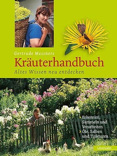 9783706623605: Gertrude Messners Kräuterhandbuch: Altes Wissen neu entdecken
