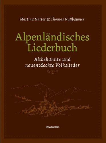 9783706624084: Alpenländisches Liederbuch. Altbekannte und neuentdeckte Volkslieder