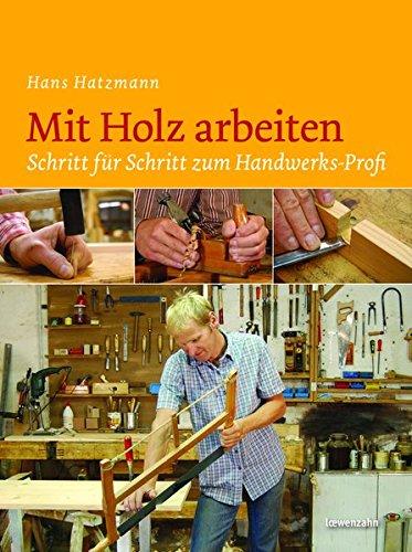 9783706624114: Mit Holz arbeiten: Schritt für Schritt zum Handwerks-Profi